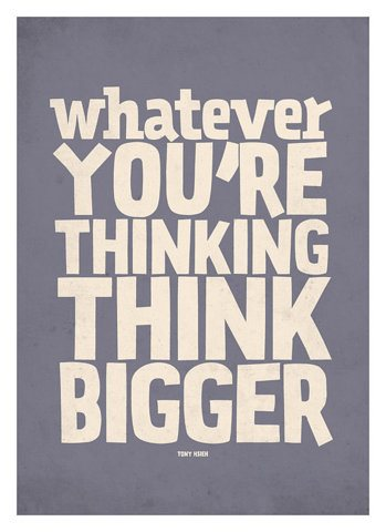 whatever-youre-thinking-think-bigger