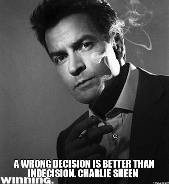 a-wrong-decision-is-better-than-indecision-charlie-sheen
