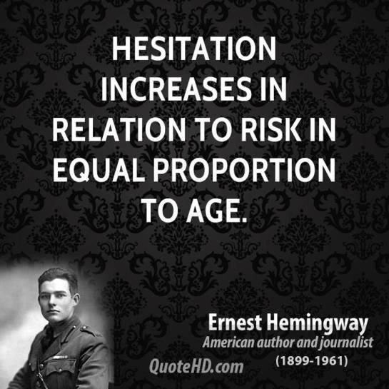 ernest-hemingway-novelist-hesitation-increases-in-relation-to-risk-in-equal