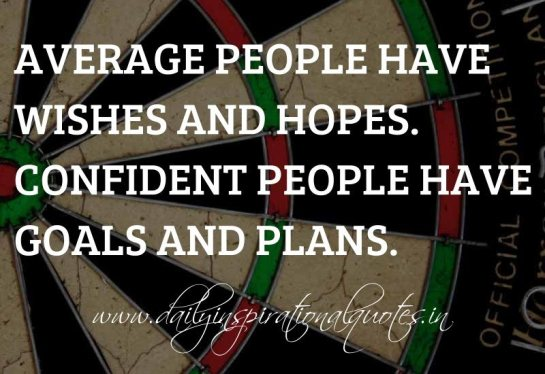 average people wishes and hopes, confident people goals and plans, achievement quotes, success quotes, how to improve your life