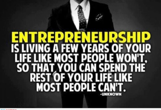 entrepreneurship is living a few years of your life like most people won't, so you can spend the rest of your life like most people can't, entrepreneurship quotes, success quotes, determination quotes, inspirational quotes, motivation quotes