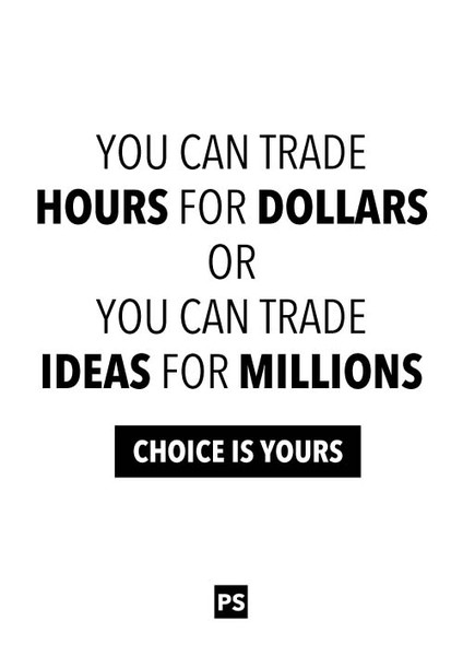 You can trade hours for dollars or ideas for millions, choice is yours, achievement quotes, money quotes, idea quotes, success quote, rego's life