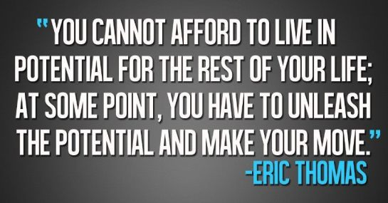 you cannot afford to live in potential for the rest of your life eric thomas