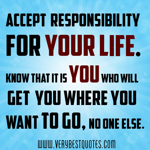 the moment you take responsibility for everything in your life is the moment you can change anything in your life hal elrod, steps to self reliance, Accept-responsibility-for-your-life.-Know-that-it-is-you-who-will-get-you-where-you-want-to-go-no-one-else.