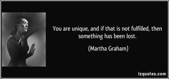 you are unique and if that is not fulfilled then something has been lost, martha graham, rego's life, quote wednesdays, unique quotes, quotes, life quotes, inspirational, motivational