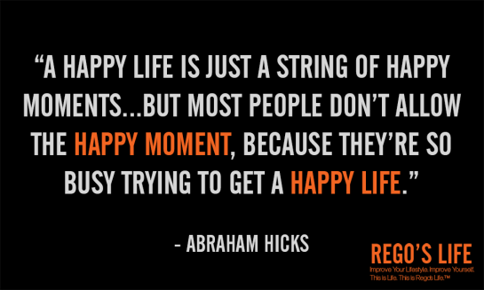 a happy life is just a string of happy moments abraham hicks, mental discipline, what is happiness, what is motivation, Rego's Life, Musings Episode 46 The Art of Discipline, Abraham Hicks, Thought, Pursuit of Happyness, Will Smith, Abraham, Rego, success