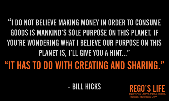 thoughts about life, thoughts on life, thoughts for life, good thoughts about life, deep thoughts about life, thoughts of life, rego's life, musings episode 45 show some cooperation life's not hard, episodic musings of a quintessential entrepreneur, thoughts, I do not believe making money bill hicks