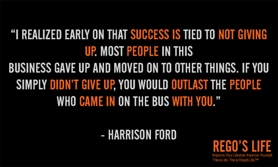 I realized early that success is tied to not giving up, most people in this business gave up and moved on to other things, if you simply didn't give up, you would outlast the people who came in on the bus with you, harrison ford