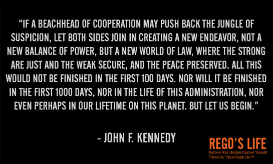 if a beachhead of cooperation john f kennedy,thoughts about life, thoughts on life, thoughts for life, good thoughts about life, deep thoughts about life, thoughts of life, rego's life, musings episode 45 show some cooperation life's not hard, episodic musings of a quintessential entrepreneur, thoughts