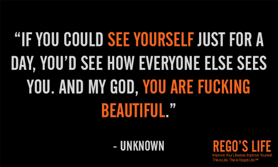 If You Could See Yourself Just for a Day you'd see how everyone else see you and my god you are fucking beautiful, rego's life, quote wednesdays, inspirational quotes, motivational quotes, life quotes, beauty quotes