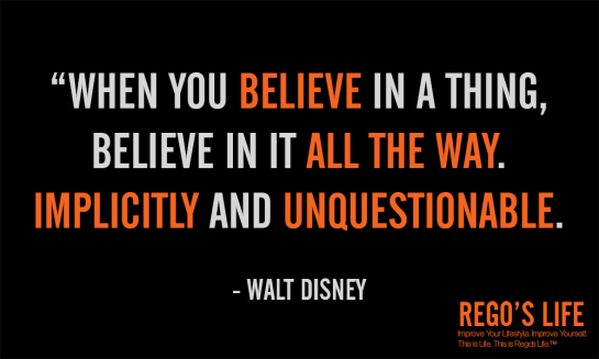 When you believe in a thing believe in it all the way implicitly and unquestionable, Rego's Life, Quote Wednesdays, walt disney quotes, dreams quotes, quotes, walt disney