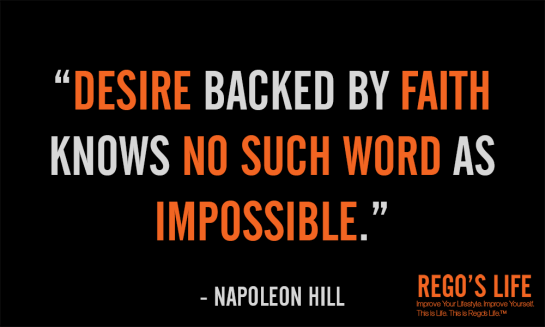 Desire backed by faith knows no such word as impossible napoleon hill faith quotes rego's life quotes, Musings Episode 53 Faith it's Not Religious, Rego's Life Musings Episode 53 Faith it's Not Religious, Rego's Life, episodic musings of a quintessential entrepreneur, regoslife, have faith, i don't have enough faith to be an atheist, gotta have faith, having faith, have faith in yourself, faith meaning, what does faith mean, meaning of faith, what is the meaning of faith, the meaning of faith