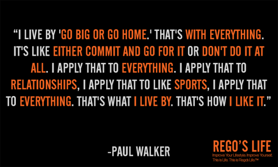 i live by go big or go home paul walker,52nd post anniversary, rego's life, episodic musings, episodic musings of a quintessential entrepreneur, Musings Episode 52 Desire, Rego's Life Musings Episode 52 Desire, Thought, Napoleon Hill, Rego, History, one year anniversary rego's life, think and grow rich the original classic napoleon hill, think and grow rich, desire, Rego's Life, desire quotes, desire, quotes on desire, napoleon hill desire, think and grow rich the original classic