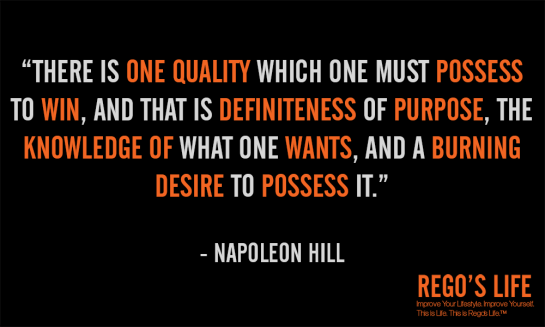 there is one quality which one must possess to win and that is definiteness of purpose the knowledge of what one wants and a burning desire to possess it napoleon hill quote, 52nd post anniversary, rego's life, episodic musings, episodic musings of a quintessential entrepreneur, Musings Episode 52 Desire, Rego's Life Musings Episode 52 Desire, Thought, Napoleon Hill, Rego, History, one year anniversary rego's life, think and grow rich the original classic napoleon hill, think and grow rich, desire, Rego's Life, desire quotes, desire, quotes on desire, napoleon hill desire, think and grow rich the original classic