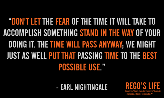 Don't let the fear of time it will take to accomplish something earl nightingale rego's life quotes, earl nightingale quotes, episodic musings of a quintessential entrepreneur, Persistence, Rego's Life Episode 54 Persistence, Regos Life, regoslife, Napoleon Hill, Think & Grow Rich, Rego, Thought, Philosophy , persistence quotes, quotes
