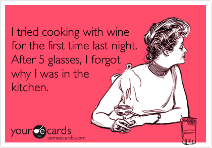 i tried cooking with wine for the first time someecards, Rego's Life, Rego's Life For The Weekenders, For The Weekenders Culinary School Grilled Cheese Miami Vice, Rego's Life For The Weekenders Culinary School Grilled Cheese Miami Vice, For The Weekenders, Shikany Culinar School, Daily Melt, Daily Melt The Ultimate Grilled Cheese, Regos Life, regoslife