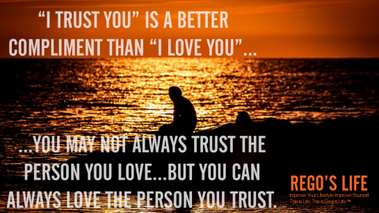rego's life, regos life, regoslife, Musings Episode 55 Trust, rego's life Musings Episode 55 Trust, Musings Episode 55 Trust rego's life, define trust, what is trust, trust, quotes on trust, trust quote, trust quotes and sayings, episodic musings of a quintessential entrepreneur, i trust you is a better compliment than i love you wallpaper trust quotes rego's life