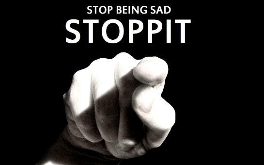stop being sad stop it
