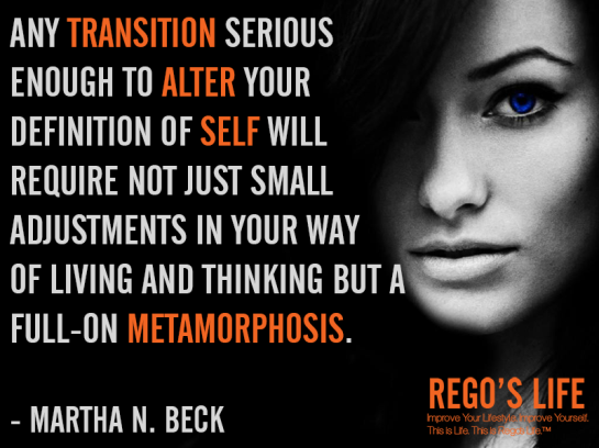 any transition serious enough martha n beck quotes rego's life quotes, Musings Episode 61 Transitions, Rego's Life Musings Episode 61 Transitions, Musings Episode 61 Transitions Rego's Life, Rego's Life, transitions, life changes, life, thought, goal, success, plan, philosophy, how to handle transitions, transition period, transition period, period of transition, transitional periods in life