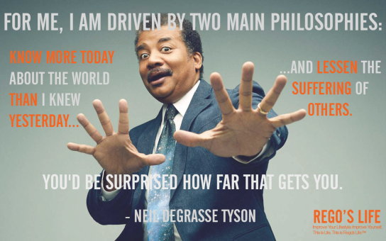 For me i am driven by two main philosophies know more today about the world than i knew yesterday and lessen the suffering of others You'd be surprised how far that gets you neil degrasse tyson, rego's life, rego's life quotes, neil degrasse tyson, neil degrasse tyson quotes, quote wednesdays, rego's lie quote wednesdays, quote wednesdays rego's life, for me i am driven by two main philosophies neil degrasse tyson compassion quotes rego's life