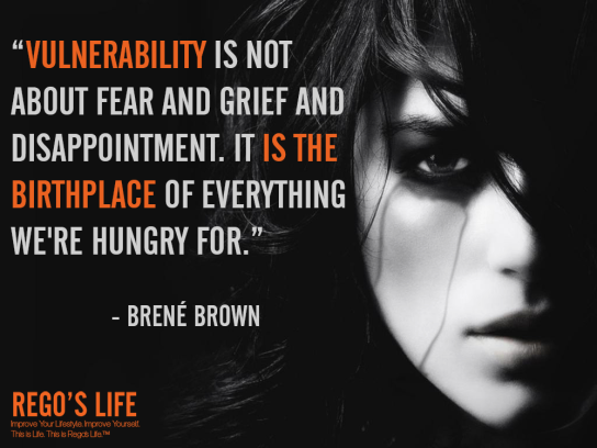 vulnerability is not about fear and grief and disappointment it is the birthplace of everything we're hungry for brené brown quote rego's life,Musings Episode 59 Vulnerability, Rego's Life Musings Episode 59 Vulnerability, Musings Episode 59 Vulnerability Rego's Life, Rego's Life, vulnerability quotes, vulnerable quotes, quotes on vulnerability, being vulnerable quotes, what does vulnerable mean, meaning of vulnerable