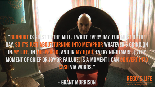 burnout is grist to the mill grant morrison burnout quotes rego's life quotes, rego's life, burnout quotes, rego's life quotes, grant morrison quotes, quote wednesdays, quote wednesday, rego's life quote wednesdays, quote wednesdays rego's life