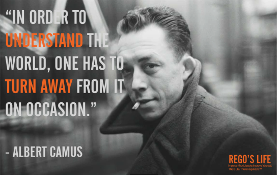 In order to understand the world one has to turn away from it on occasion albert camus quotes rego's life, albert camus, albert camus quotes, humpday, In order to understand the world one has to turn away from it on occasion, introspect, introspection, life, Quote Wednesdays, quote wednesdays rego's life, rego's life quote wednesdays, Regos Life, regoslife, Wednesday, wisdom