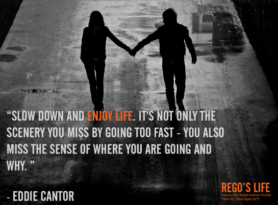 Slow down and enjoy life It's not only the scenery you miss by going to fast you also miss the sense of where you are going and why Eddie Cantor, eddie cantor quotes, slow quotes, rego's life quotes, Quote Wednesdays, Rego's Life Quote Wednesdays, Quote Wednesdays Rego's Life, Quote Wednesday, Rego's Life Quote Wednesday, Quote Wednesday Rego's Life, life quotes, quotes, happy hump day, slow down and enjoy life eddie cantor quote slow quotes rego's life quote wednesdays quotes