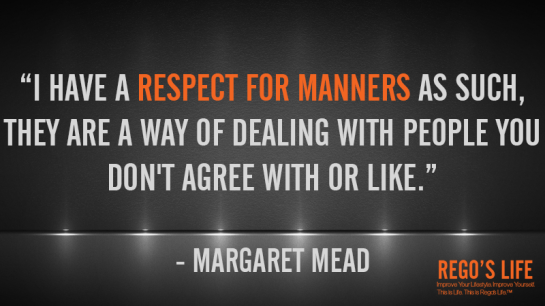 I have a respect for manners as such they are a way of dealing with people you don't agree with or like Margaret mead, Musings Episode 72 Grow Up, Rego's Life Musings Episode 72 Grow Up, Musings Episode 72 Grow Up Rego's Life, Rego's Life, Episodic Musings, Quintessential Entrepreneur, grow up quotes, quotes on growing up, never grow up quotes, growing up quote, growing old is mandatory growing up is optional, growing old is inevitable growing up is optional, quotes about change and growing up, quotes growing up