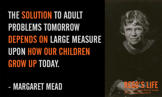 The solution to adult problems tomorrow depends on large measure upon how our children grow up today Margaret Mead, Musings Episode 72 Grow Up, Rego's Life Musings Episode 72 Grow Up, Musings Episode 72 Grow Up Rego's Life, Rego's Life, Episodic Musings, Quintessential Entrepreneur, grow up quotes, quotes on growing up, never grow up quotes, growing up quote, growing old is mandatory growing up is optional, growing old is inevitable growing up is optional, quotes about change and growing up, quotes growing up
