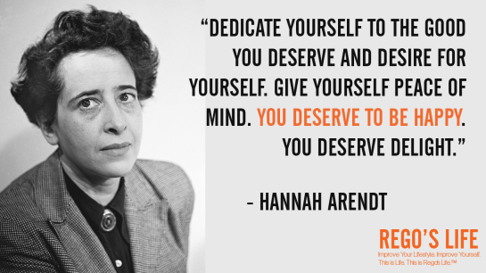 Dedicate yourself to the good you deserve and desire for yourself Give yourself peace of mind You deserve to be happy You deserve delight Hannah Arendt, Hannah Arendt quotes, rego's life quotes, Hannah Arendt, deserving quotes, deserve quotes rego's life, Musings Episode 74 Do You Deserve It, Rego's Life Musings Episode 74 Do You Deserve It, Musings Episode 74 Do You Deserve It Rego's Life, Rego's Life, regoslife, episodic musings, Rego's Life Episodic Musings, episodic musings of a quintessential entrepreneur