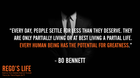 Every day people settle for less than they deserve They are only partially living or at best living a partial life Every human being has the potential for greatness Bo Bennett, Bo Bennett quotes, rego's life quotes, Bo Bennett, deserving quotes, deserve quotes rego's life, Musings Episode 74 Do You Deserve It, Rego's Life Musings Episode 74 Do You Deserve It, Musings Episode 74 Do You Deserve It Rego's Life, Rego's Life, regoslife, episodic musings, Rego's Life Episodic Musings, episodic musings of a quintessential entrepreneur