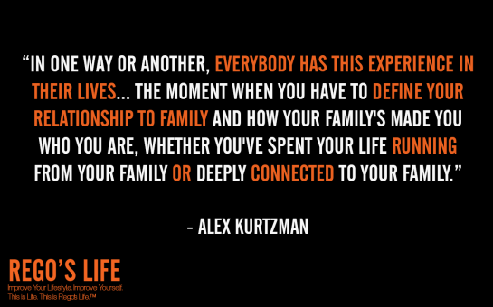 In one way or another everybody has this experience in their lives The moment when you have to define your relationship to family and how your family's made you who you are whether you've spent your life running from your family or deeply connected to your family Alex kurtzman, rego's life quotes, alex kurtzman quotes, alex kurtzman, Musings Episode 75 Relationships, Rego's Life Musings Episode 75 Relationships, Musings Episode 75 Relationships Rego's Life, Rego's Life, regoslife, relationships, friendships, romantic relationships, family relationships, business relationships, quality relationships, episodic musings of a quintessential entrepreneur, episodic musings, relationship quotes, friendship quotes, romantic relationship quotes, family quotes, life, food for thought, teamwork, time, time is an investment, sundays