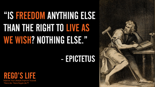 Is freedom anything else than the right to live as we wish nothing else epictetus, epictetus quotes, enchiridion quotes, rego's life quotes, epictetus, enchiridion, epictetus quotes rego's life, enchiridion quotes rego's life, Musings Episode 74 Do You Deserve It, Rego's Life Musings Episode 74 Do You Deserve It, Musings Episode 74 Do You Deserve It Rego's Life, Rego's Life, regoslife, episodic musings, Rego's Life Episodic Musings, episodic musings of a quintessential entrepreneur, deserve quotes, do you deserve it quotes, you deserve it quotes, life, willpower, will power, free will, deserving quotes, deserve quotes rego's life