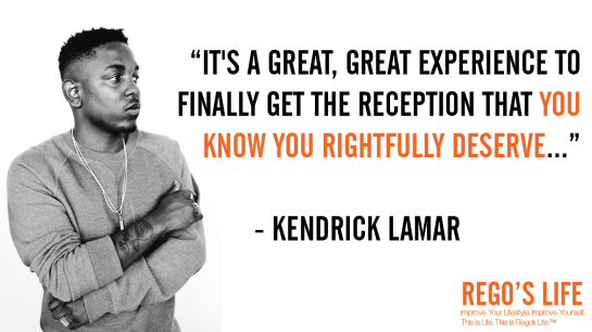 It's a great great experience to finally get the reception that you know you rightfully deserve Kendrick Lamar, kendrick lamar quotes, rego's life quotes, Kendrick Lamar, deserving quotes, deserve quotes rego's life, Musings Episode 74 Do You Deserve It, Rego's Life Musings Episode 74 Do You Deserve It, Musings Episode 74 Do You Deserve It Rego's Life, Rego's Life, regoslife, episodic musings, Rego's Life Episodic Musings, episodic musings of a quintessential entrepreneur