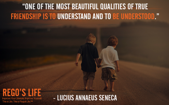 one of the most beautiful qualities of true friendship is to understand and to be understood lucius annaeus seneca, lucius annaeus seneca, rego's life quotes, lucius annaeus seneca quotes, Musings Episode 75 Relationships, Rego's Life Musings Episode 75 Relationships, Musings Episode 75 Relationships Rego's Life, Rego's Life, regoslife, relationships, friendships, romantic relationships, family relationships, business relationships, quality relationships, episodic musings of a quintessential entrepreneur, episodic musings, relationship quotes, friendship quotes, romantic relationship quotes, family quotes, life, food for thought, teamwork, time, time is an investment, sundays
