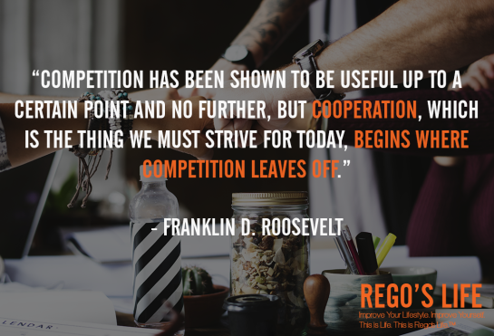 Competition has been shown to be useful up to a certain point and no further but cooperation which is the thing we must strive for today begins where competition leaves off Franklin D Roosevelt, Rego's Life quotes, Franklin D Roosevelt quotes, Franklin D Roosevelt, competition quotes, Musings Episode 80 Competition, Rego's Life Musings Episode 80 Competition, Musings Episode 80 Competition Rego's Life, Rego's Life, competition, you vs you, me vs me, the only competition is yourself, competitive, life, millenials, succcess, drive, comfort zones, self-confidence, how to beat the competition, how to win, win, how to win at life, karma, competition quote, university, work, motivational, inspirational, how to live life, how to live life to the fullest, ignore the haters, believe in yourself