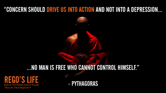 Concern should drive us into action and not into a depression No man is free who cannot control himself Pythagoras, Pythagoras quotes, Rego's Life quotes, drive quotes, Rego's Life quotes, Rego's Life drive quotes, drive quotes Rego's Life, quotes Rego's Life, drive equals success, discipline and drive, discipline, standards, high standards, discipline and success, opportunity, drive and discipline, how to discipline yourself, how to increase drive, life