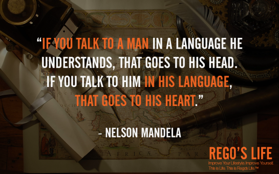 If you talk to a man in a language he understands that goes to his head If you talk to him in his language that goes to his heart Nelson Mandela, Rego's Life quotes, Nelson Mandela quotes, Nelson Mandela, Musings Episode 77 Travel, Rego's Life Musings Episode 77 Travel, Musings Episode 77 Travel Rego's Life, Rego's Life, regoslife, episodic musings of a quintessential entrepreneur, travel benefits, travel quotes, travelling, holidays, vacations, holiday, vacation, culture, open mind, culture enthusiast, episodic musings