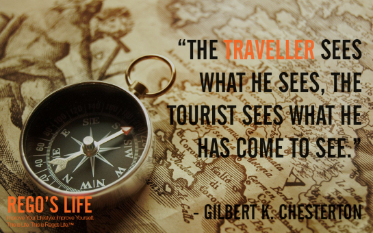 The Traveller Sees What He Sees, The Tourist Sees What He Has Come To See Gilbert K Chesterton, Rego's Life Quotes, Gilbert K Chesterton quotes, Gilbert K Chesterton, Musings Episode 77 Travel, Rego's Life Musings Episode 77 Travel, Musings Episode 77 Travel Rego's Life, Rego's Life, regoslife, episodic musings of a quintessential entrepreneur, travel benefits, travel quotes, travelling, holidays, vacations, holiday, vacation, culture, open mind, culture enthusiast, episodic musings