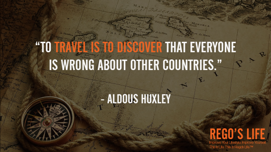 To Travel Is To Discover That Everyone Is Wrong About Other Countries Aldous Huxley, Rego's Life Quotes, Aldous Huxley quotes, Aldous Huxley, culture, culture enthusiast, Holiday, Holidays, open mind, Regos Life, regoslife, travel benefits, travel quotes, travelling, vacation, vacations