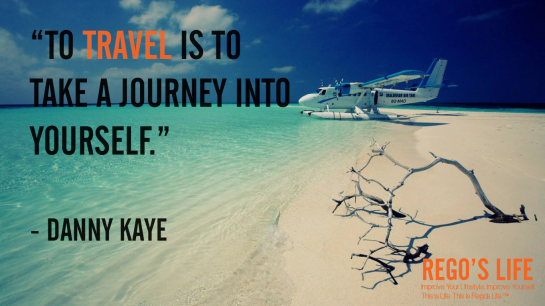 To Travel Is To Take A Journey Into Yourself Danny Kaye, rego's life quotes, danny kaye quotes, danny kaye, Musings Episode 77 Travel, Rego's Life Musings Episode 77 Travel, Musings Episode 77 Travel Rego's Life, Rego's Life, regoslife, episodic musings of a quintessential entrepreneur, travel benefits, travel quotes, travelling, holidays, vacations, holiday, vacation, culture, open mind, culture enthusiast, episodic musings