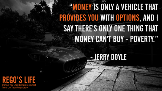 Money is only a vehicle that provides you with options and I say there's only one thing that money can't buy poverty Jerry Doyle, Rego's Life, Jerry Doyle quotes, Rego's Life quotes, Jerry Doyle, Musings Episode 82 Options, Rego's Life, Musings Episode 82 Options Rego's Life, Rego's Life Musings Episode 82 Options, Options, life options, options quotes, how to assess your options, remember you have options, life choices, lifestyle, know you have options, Jerry Doyle options