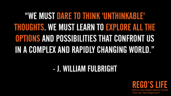 We Must Dare To Think Unthinkable Thoughts We Must Learn To Explore All The Options And Possibilities That Confront Us In A Complex And Rapidly Changing World J William Fulbright, Rego's Life, J William Fulbright quotes, Rego's Life quotes, J William Fulbright, Musings Episode 82 Options, Rego's Life, Musings Episode 82 Options Rego's Life, Rego's Life Musings Episode 82 Options, Options, life options, options quotes, how to assess your options, remember you have options, life choices, lifestyle, know you have options