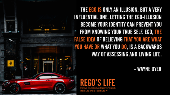 The Ego Is Only An Illusion But A Very Influential One Letting The Ego-illusion Become Your Identity Can Prevent You From Knowing Your True Self Ego The False Idea Of Believing That You Are What You Have Or What You Do Is A Backwards Way Of Assessing And Living Life Wayne Dyer, ego quotes, wayne dyer quotes, rego's life quotes, wayne dyer, rego's life wallpaper, rego's life, Musings Episode 85 Ego, Rego's Life, Musings Episode 85 Ego Rego's Life, Rego's Life Musings Episode 85 Ego, Ego, how to overcome ego, get over your ego, big ego, what is ego, what does ego mean, how big is your ego, ego quotes, episodic musings, quintessential entrepreneur, episodic musings of a quintessential entrepreneur, positive progress, how to be genuine, how to know when peope are genuine, fight club, tyler durden, you're not your fucking khakis, fight club 1999, how to understand yourself, will smith are people fanning your flames, are people fanning your flames will smith, how to tell if people are really your friends, how to tell if your friends are real, how to tell when someone is lying, how to tell when someone's lying