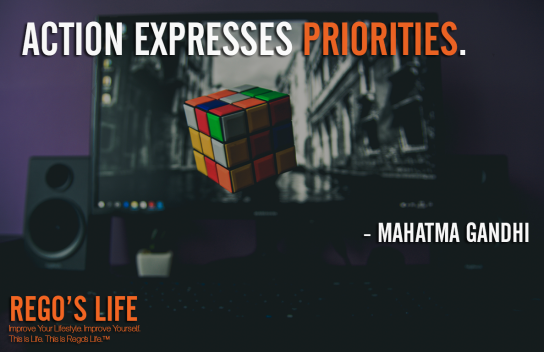 Action expresses priorities Mahatma Gandhi, Mahatma Gandhi quotes, priorities quotes, Rego's Life quotes, Quote Wednesdays, Rego's Life, Quote Wednesdays Rego's Life, Rego's Life Quote Wednesdays, happy hump day, hump day, midweek motivation, motivation quotes, action quotes, mahatma gandhi action quotes, mahatma gandhi priorities quotes, priorities, how to prioritize, learn to prioritize, prioritize, priority, life priorities, put yourself first, how to put yourself first, healthy selfishness, learn to put yourself first, how to prioritise, why is it important to prioritize, know what's important, what's important in life, prioritize your life, what's the meaning of life, what is the meaning of life, living life, live life for you, living life for yourself, musings, episodic musings of a quintessential entrepreneur