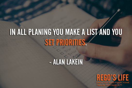 In all planing you make a list and you set priorities Alan Lakein, Alan Lakein quotes, priorities quotes, Rego's Life quotes, Musings Episode 88 Priorities, Rego's Life Musings Episode 88 Priorities, Musings Episode 88 Priorities Rego's Life, Rego's Life, priorities, how to prioritize, learn to prioritize, prioritize, priority, life priorities, put yourself first, how to put yourself first, healthy selfishness, learn to put yourself first, how to prioritise, why is it important to prioritize, know what's important, what's important in life, prioritize your life, what's the meaning of life, what is the meaning of life, living life, live life for you, living life for yourself, musings, episodic musings of a quintessential entrepreneur