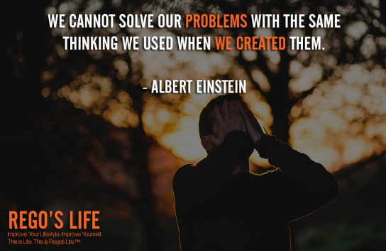 We Cannot Solve Our Problems With The Same Thinking We Used When We Created Them Albert Einstein, problems quotes, Albert Einstein quotes, Rego's Life quotes, Albert Einstein quotes, Musings Episode 87 Problems, Rego's Life Musings Episode 87 Problems, Musings Episode 87 Problems Rego's Life, Rego's Life, episodic musings, episodic musings of a quintessential entrepreneur, superficial problems, blowing things out of proportion, how to find happiness, stop seeking happiness, you're not happy because of you, superficial, first world problems, 1st world problems, comfort zones, disadvantages of convenience, disadvantage of comfort zones, are comfort zones bad for you, food for thought, lifestyle, Marvin Gaye, Marvin Gaye Mercy Mercy Me, Marvin Gaye songs