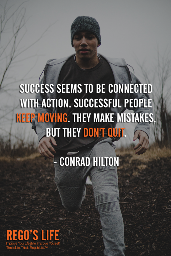 Success seems to be connected with action Successful people keep moving They make mistakes but they don't quit Conrad Hilton, don't quit quotes, Conrad Hilton quotes, Rego's Life quotes, Conrad Hilton, Musings Episode 91 Rest But Don't Quit, Rego's Life Musings Episode 91 Rest But Don't Quit, Musings Episode 91 Rest But Don't Quit Rego's Life, Rego's Life, regos life, regoslife, musings, episodic musings of a quintessential entrepreneur, rest if you must but don't you quit, rest if you must but don't you quit quote, go after what you want, you don't stop when you're tired you stop when you're done, don't finish when you're tired finish when you're done, how to accomplish your goals, how to set goals, never quit quotes, everyone gets tired, work-life balance